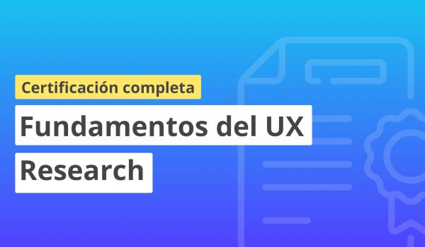 Certificación en fundamentos de UX Research – 23 de septiembre 2021